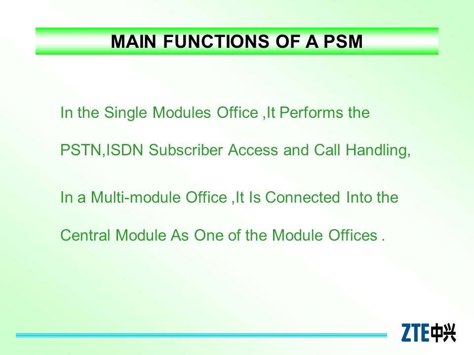 MAIN FUNCTIONS OF A PSM In the Single Modules Office ,It Performs the PSTN,ISDN Subscriber Access and Call Handling,