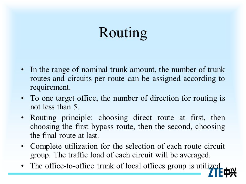 Routing In the range of nominal trunk amount, the number of trunk routes and circuits per route can be assigned according to requirement.