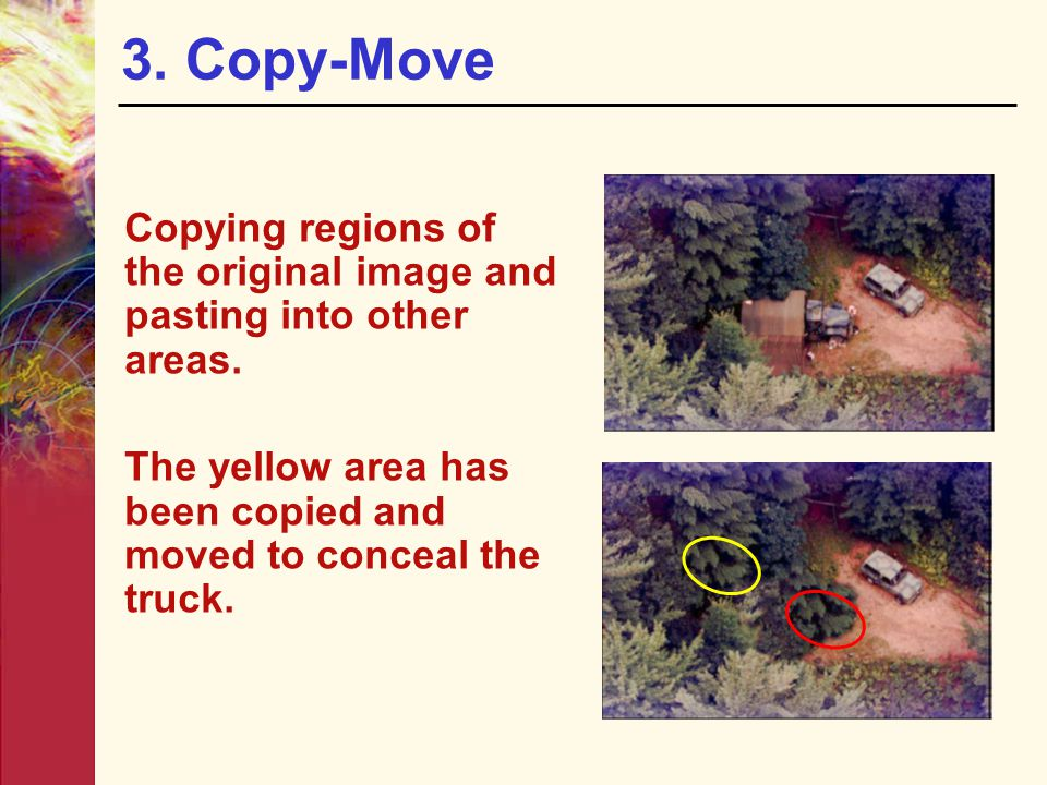 3. Copy-Move Copying regions of the original image and pasting into other areas.
