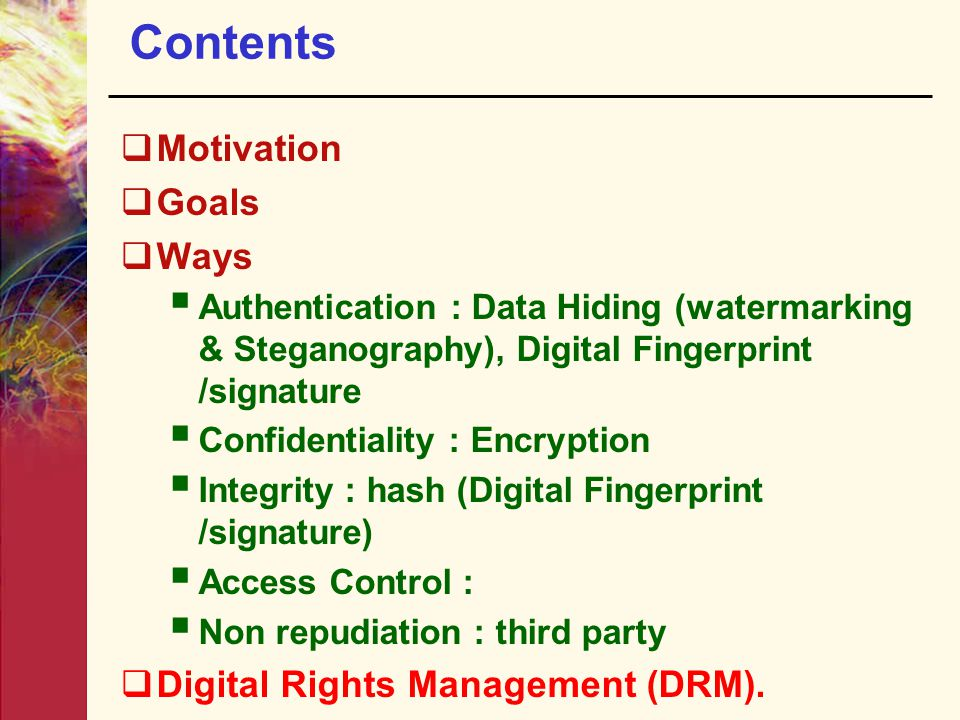 Contents Motivation Goals Ways Digital Rights Management (DRM).