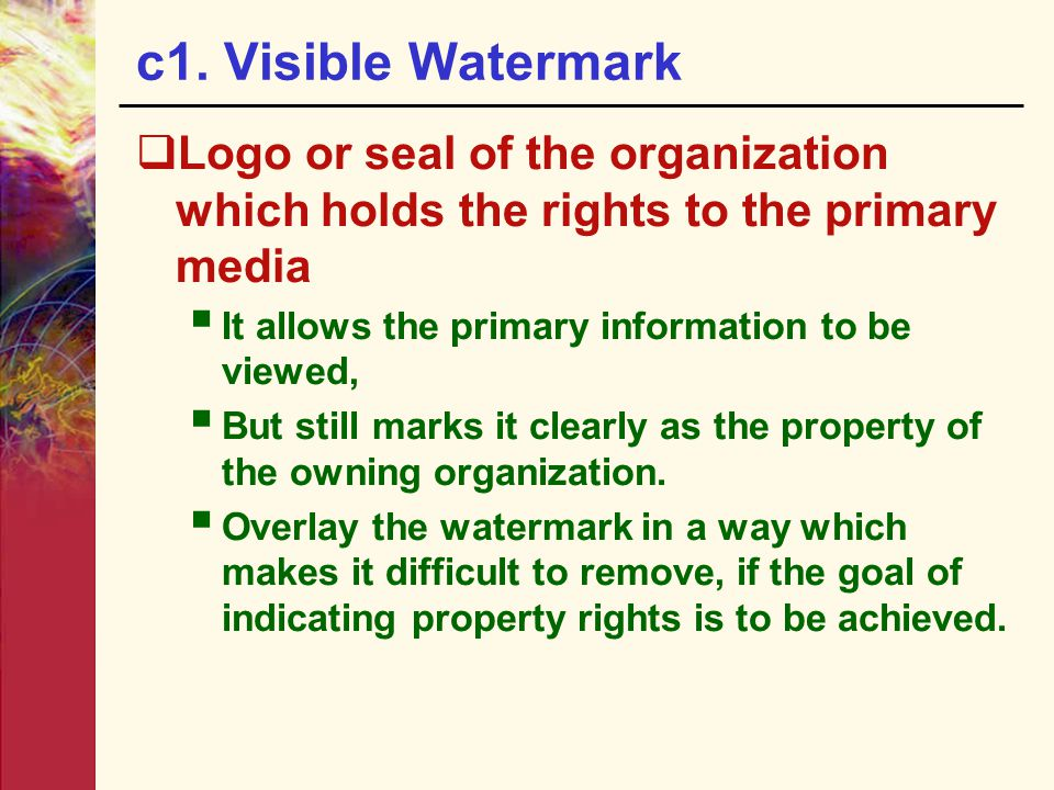 c1. Visible Watermark Logo or seal of the organization which holds the rights to the primary media.