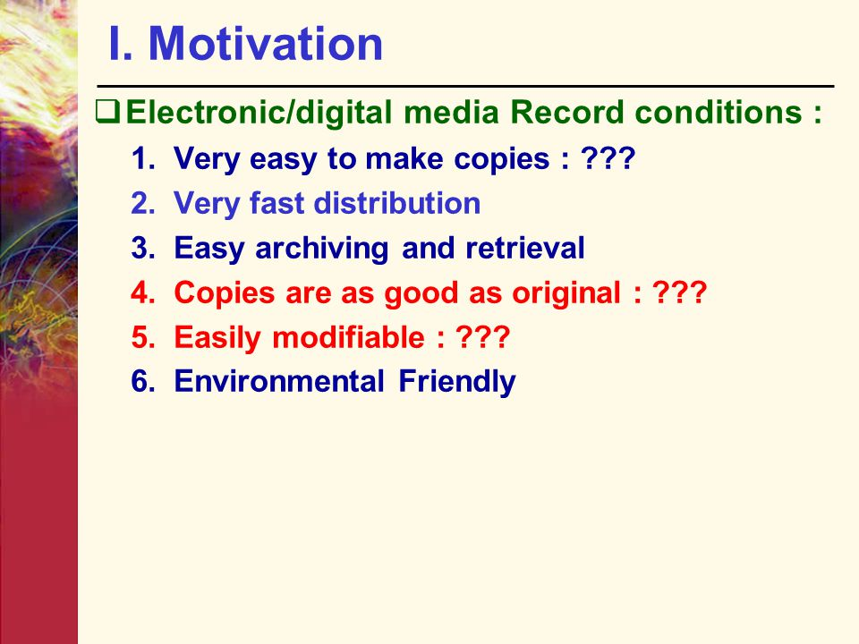 I. Motivation Electronic/digital media Record conditions :