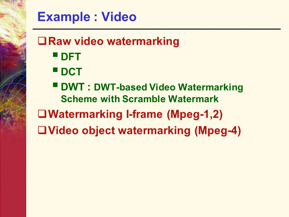 Example : Video Raw video watermarking Watermarking I-frame (Mpeg-1,2)