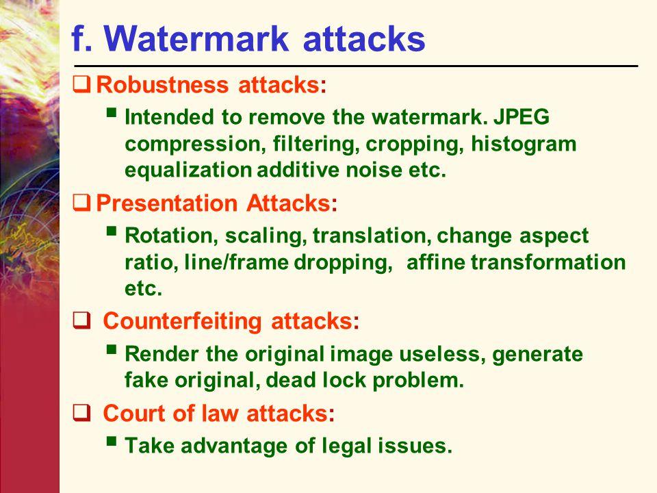 f. Watermark attacks Robustness attacks: Presentation Attacks: