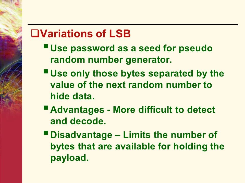 Variations of LSB Use password as a seed for pseudo random number generator.