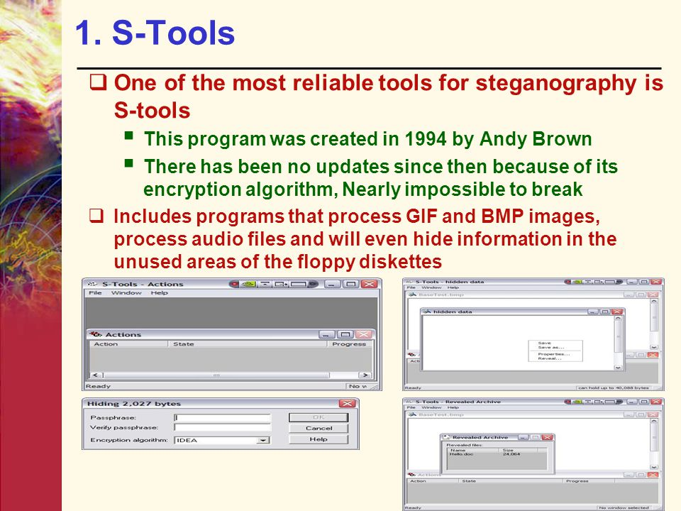 1. S-Tools One of the most reliable tools for steganography is S-tools