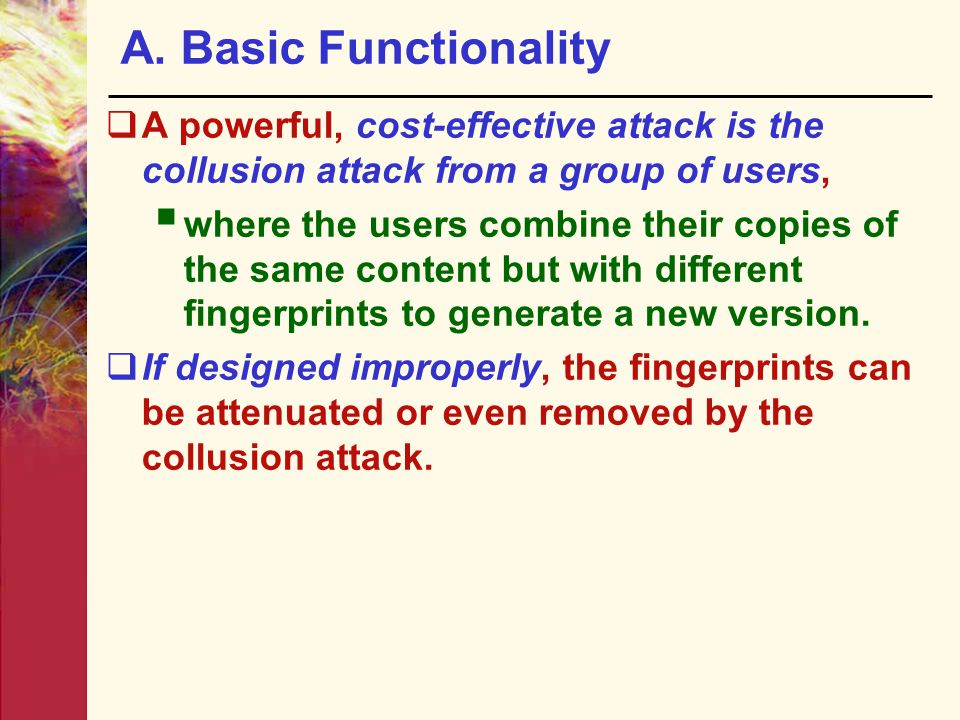 A. Basic Functionality A powerful, cost-effective attack is the collusion attack from a group of users,