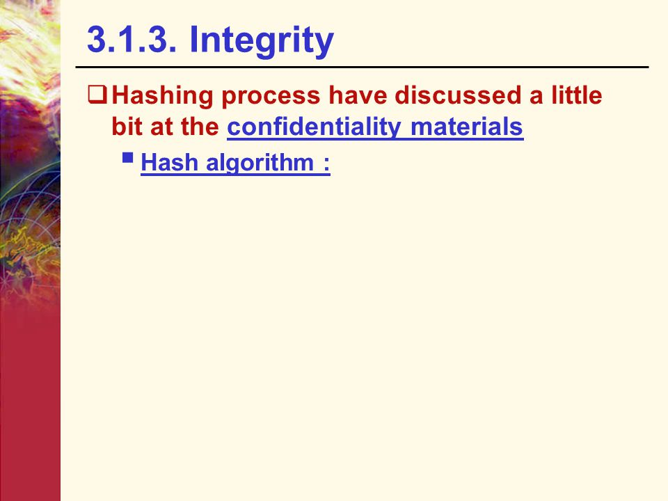 3.1.3. Integrity Hashing process have discussed a little bit at the confidentiality materials.