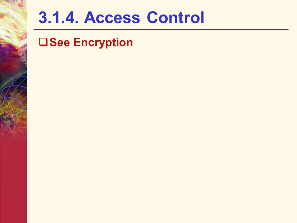 3.1.4. Access Control See Encryption