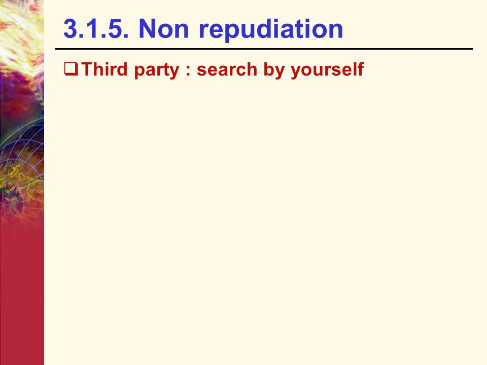 3.1.5. Non repudiation Third party : search by yourself