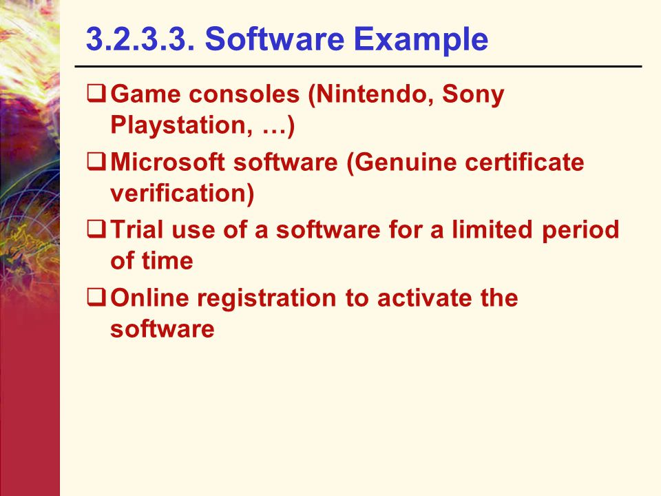 3.2.3.3. Software Example Game consoles (Nintendo, Sony Playstation, …) Microsoft software (Genuine certificate verification)
