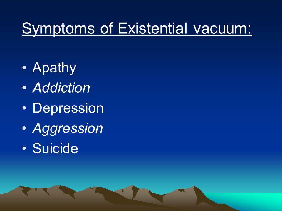 Symptoms of Existential vacuum: