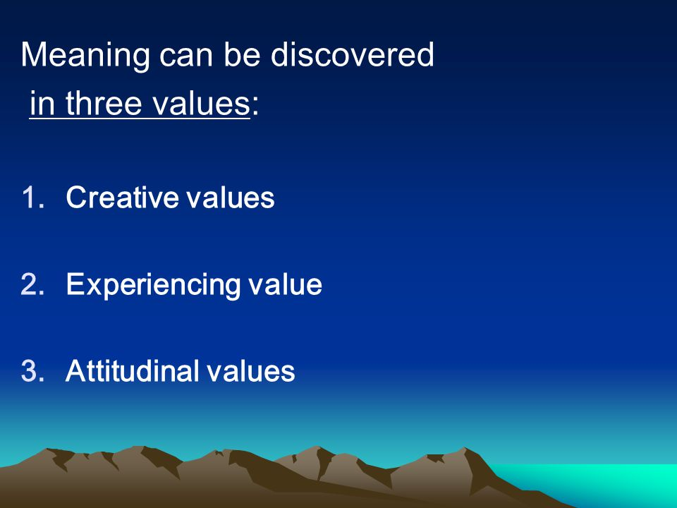 Meaning can be discovered in three values: