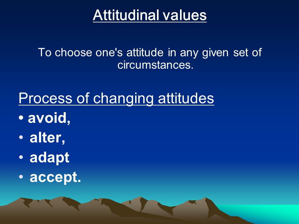 To choose one s attitude in any given set of circumstances.