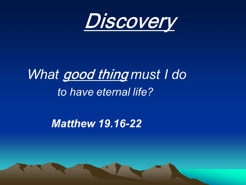 Discovery What good thing must I do to have eternal life