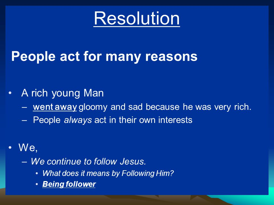 Resolution People act for many reasons A rich young Man We,