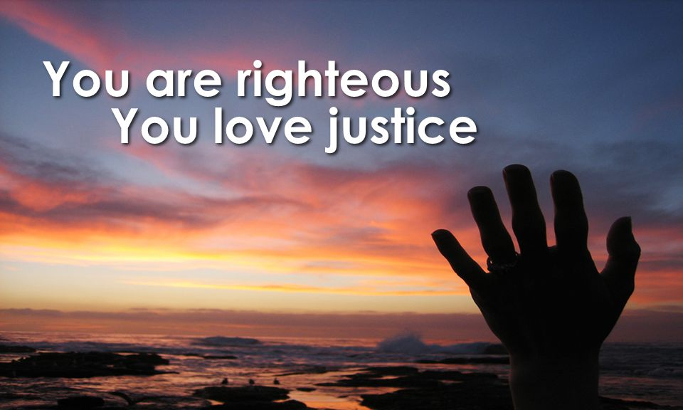 You are righteous You love justice