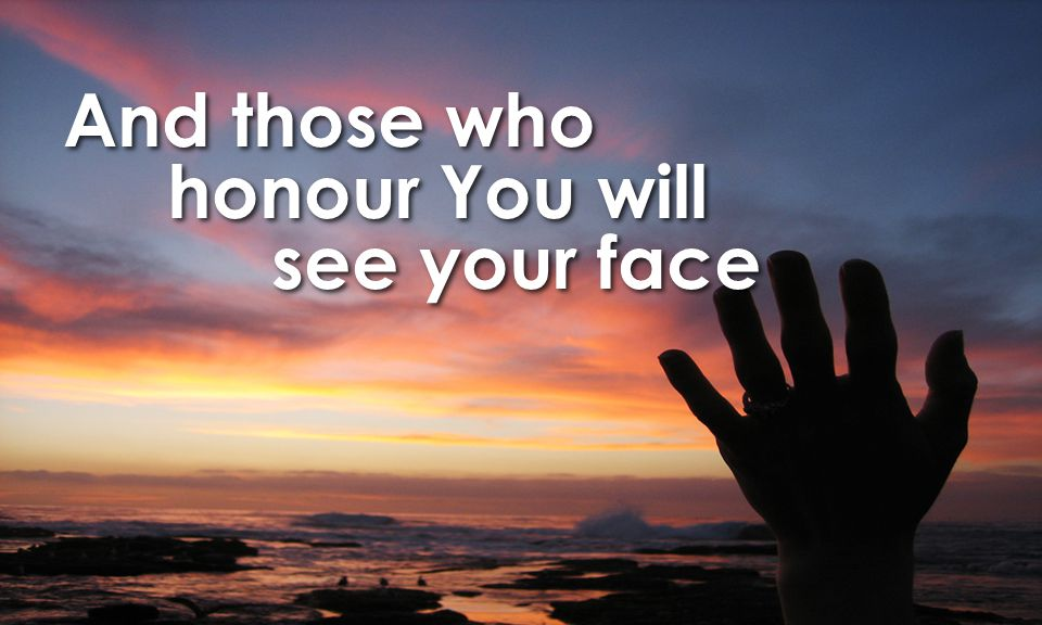 And those who honour You will see your face