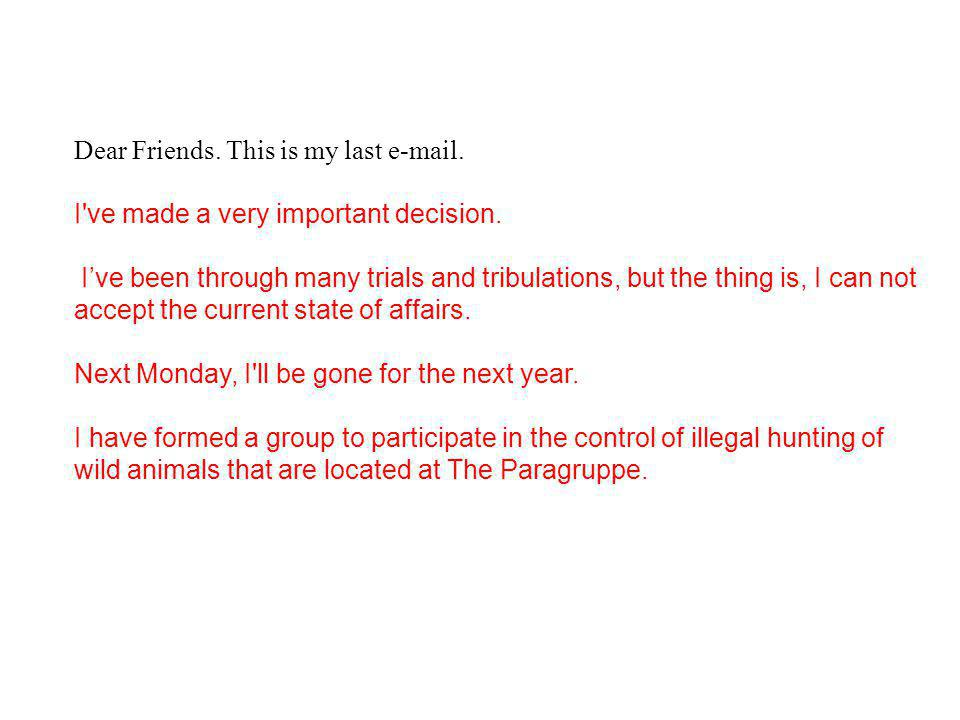 Dear Friends. This is my last e-mail.