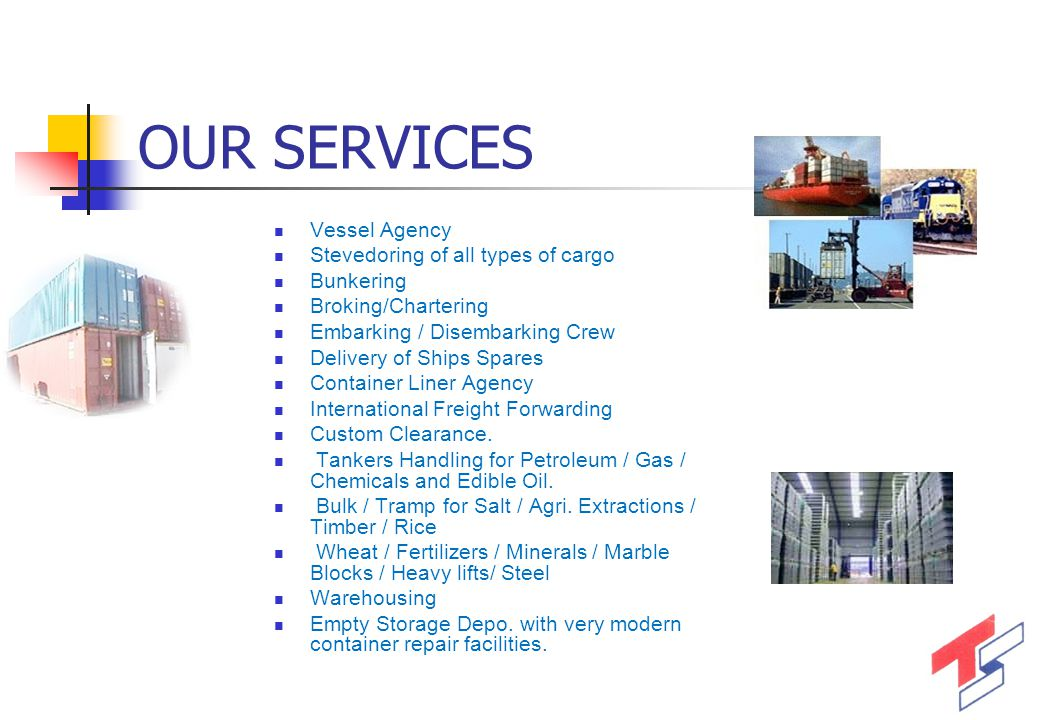 OUR SERVICES Vessel Agency Stevedoring of all types of cargo Bunkering