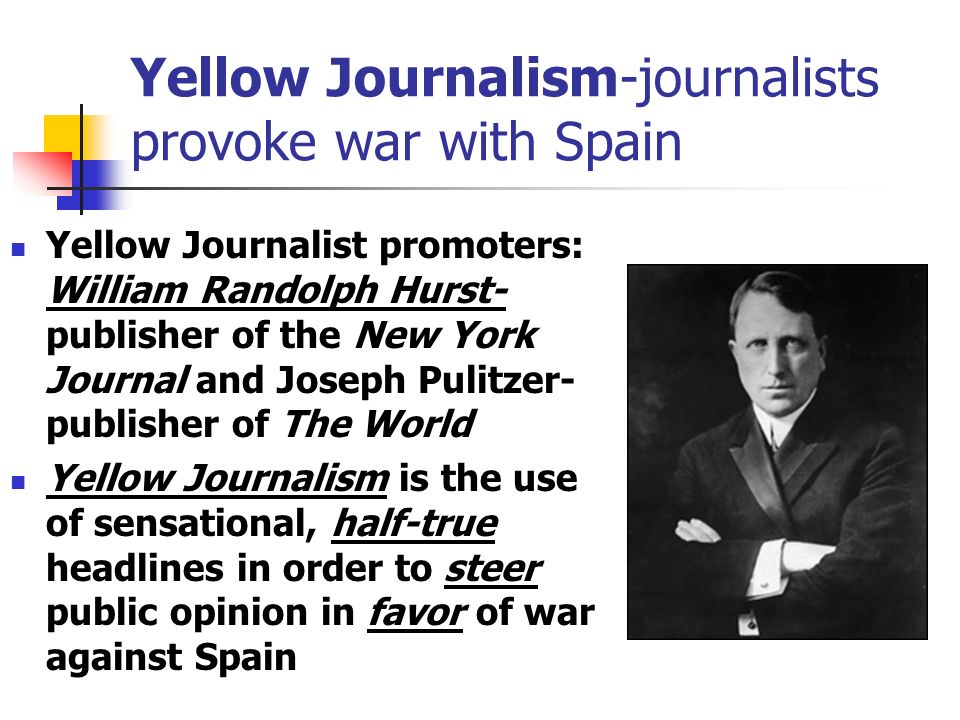 Yellow Journalism-journalists provoke war with Spain