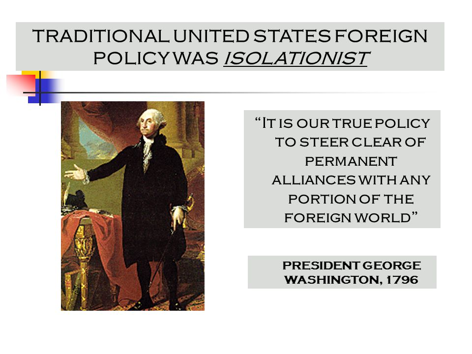 TRADITIONAL UNITED STATES FOREIGN POLICY WAS ISOLATIONIST