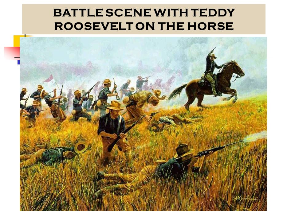 BATTLE SCENE WITH TEDDY ROOSEVELT ON THE HORSE