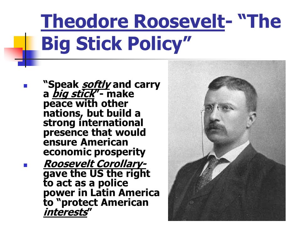 Theodore Roosevelt- The Big Stick Policy