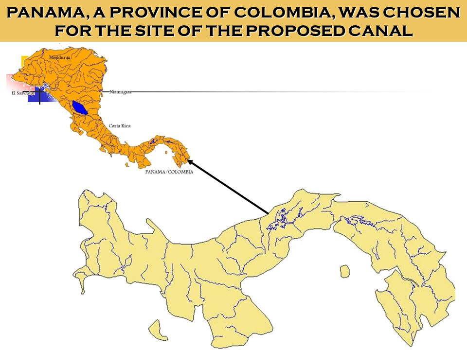 PANAMA, A PROVINCE OF COLOMBIA, WAS CHOSEN FOR THE SITE OF THE PROPOSED CANAL