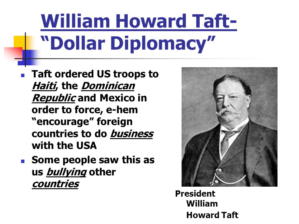 William Howard Taft- Dollar Diplomacy