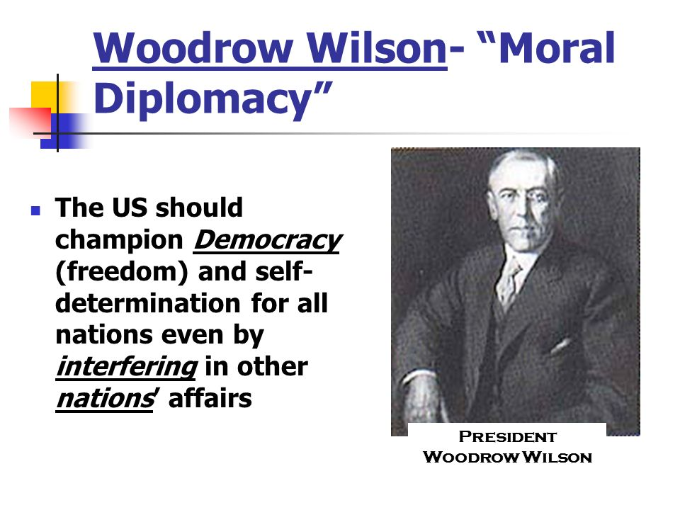 Woodrow Wilson- Moral Diplomacy