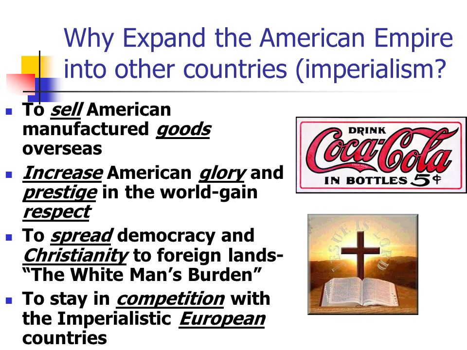 Why Expand the American Empire into other countries (imperialism