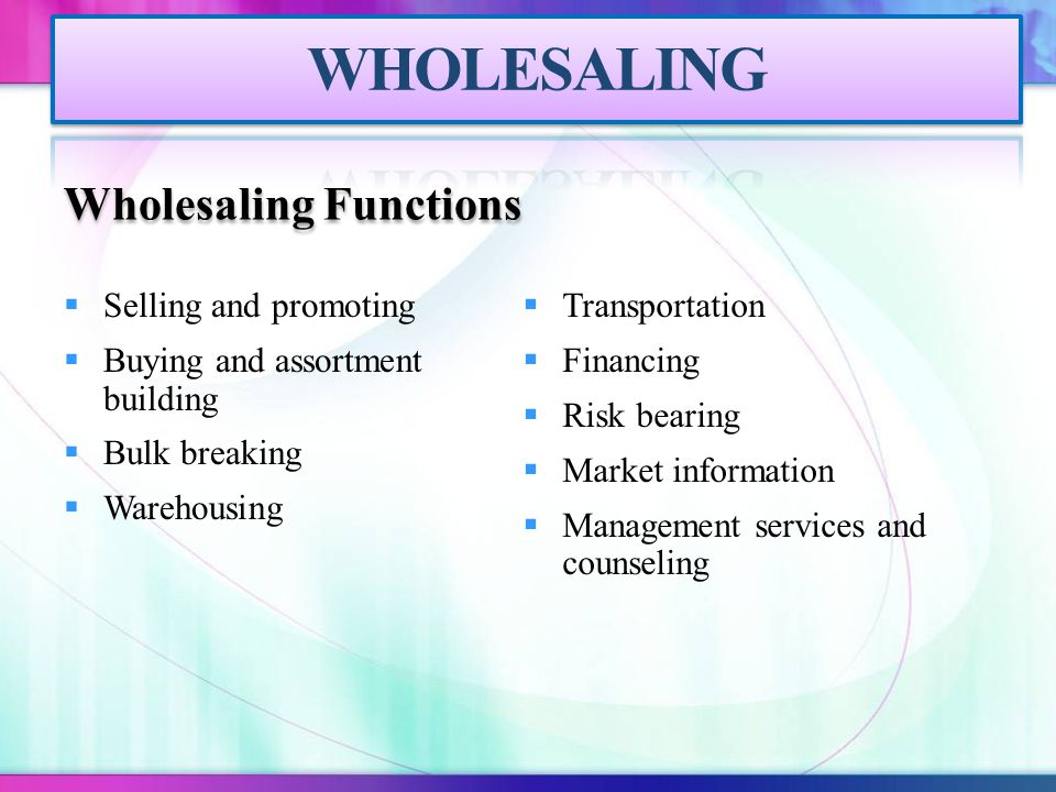 WHOLESALING Wholesaling Functions Selling and promoting