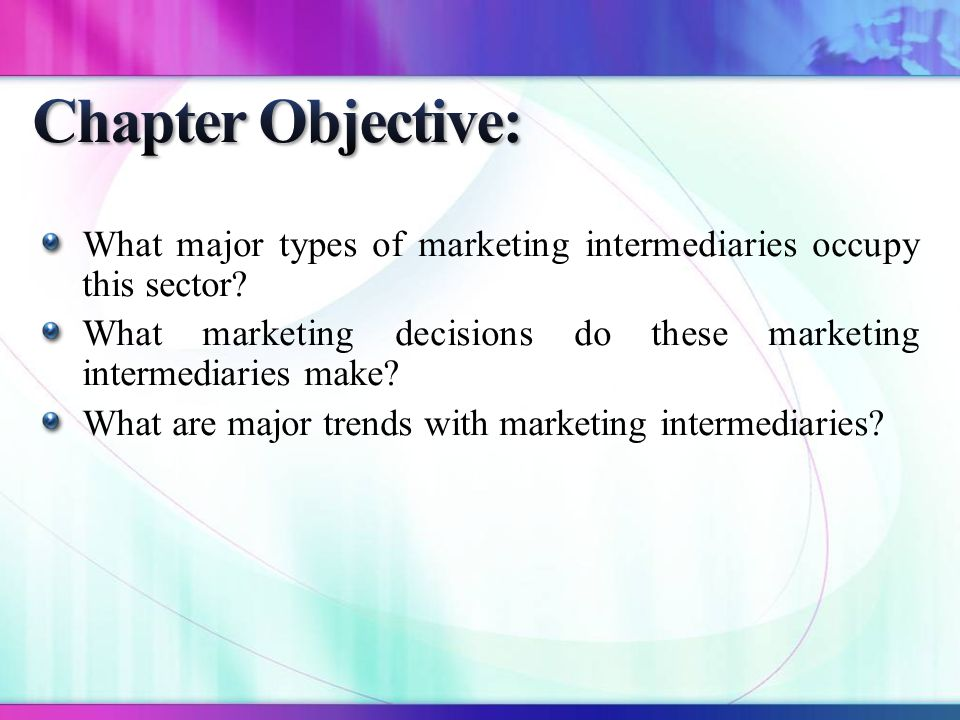 4/6/2017 12:18 PM Chapter Objective: What major types of marketing intermediaries occupy this sector