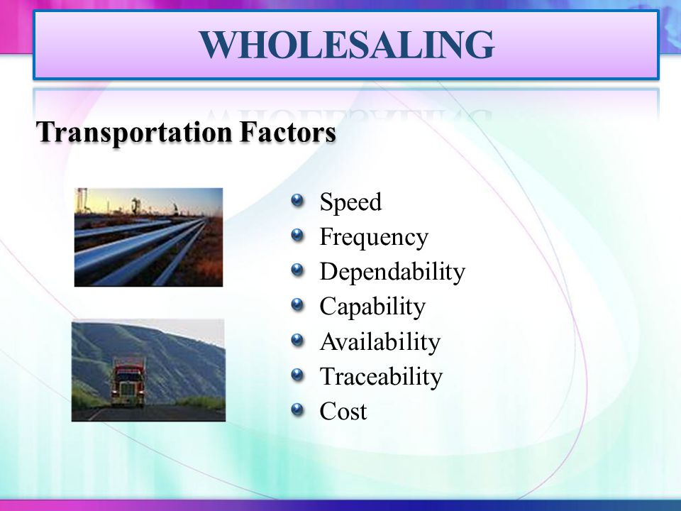 WHOLESALING Transportation Factors Speed Frequency Dependability