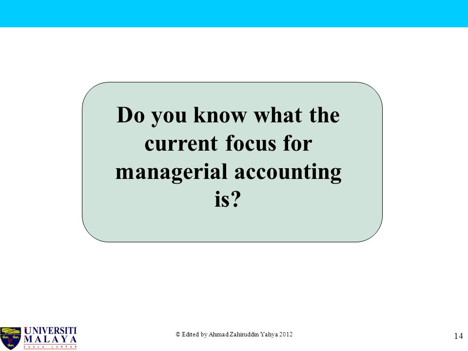 Do you know what the current focus for managerial accounting is
