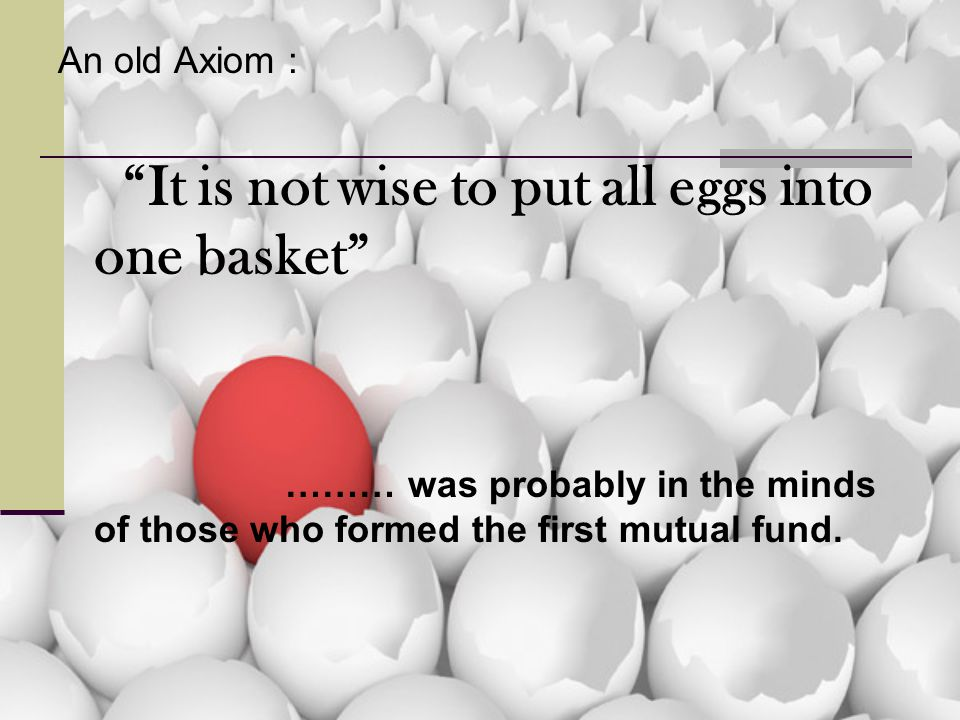 It is not wise to put all eggs into one basket