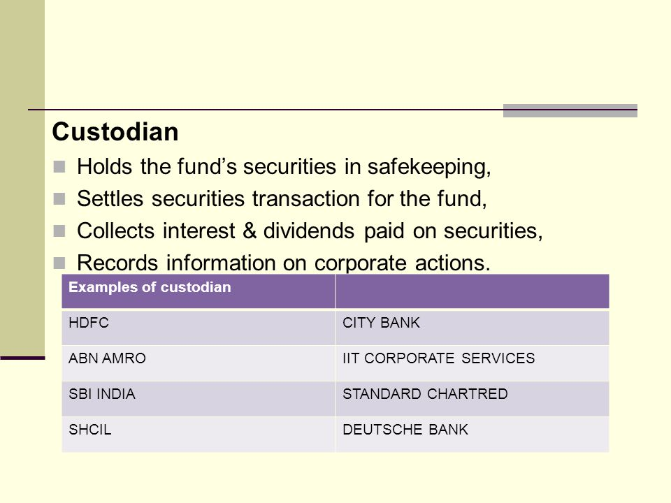 Custodian Holds the fund's securities in safekeeping,