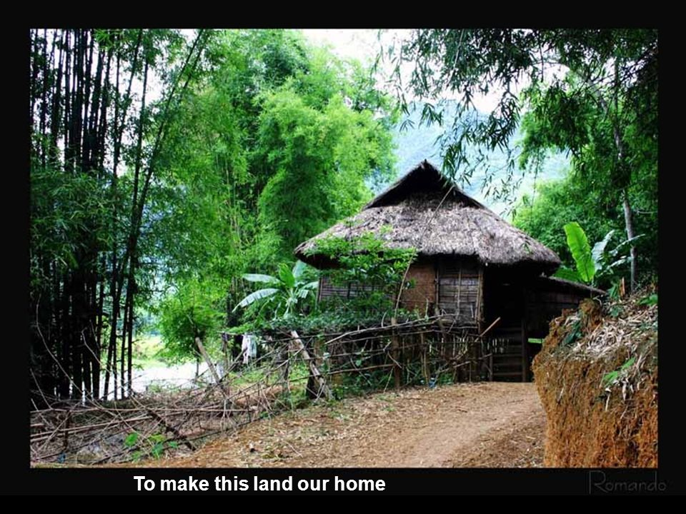 To make this land our home