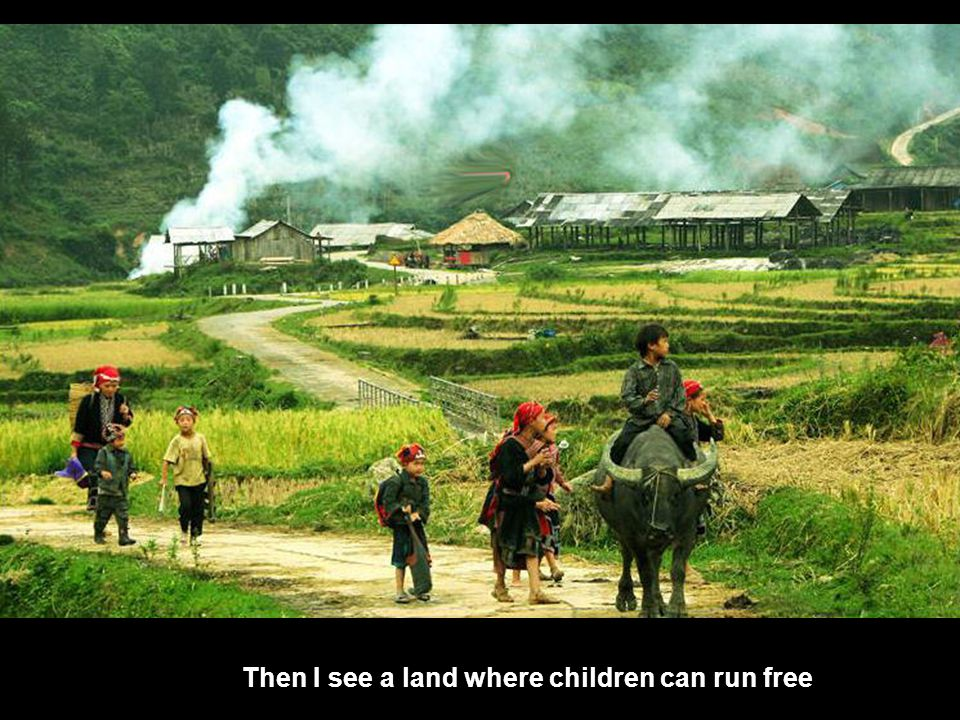 Then I see a land where children can run free