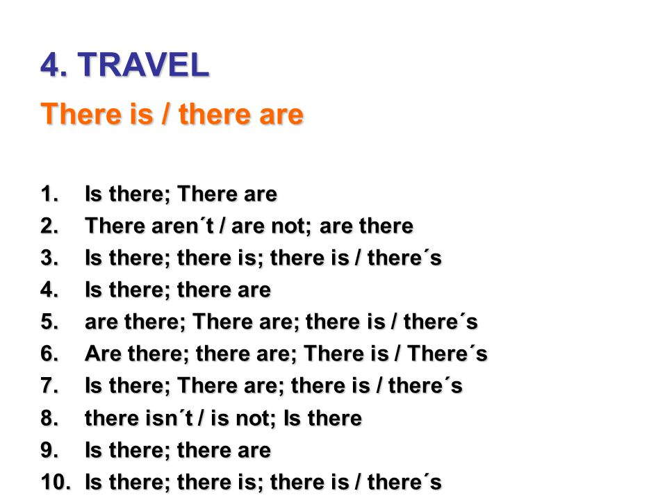 4. TRAVEL There is / there are Is there; There are