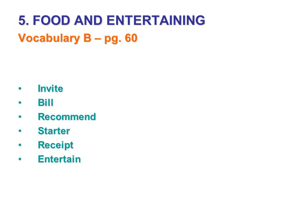 5. FOOD AND ENTERTAINING Vocabulary B – pg. 60 Invite Bill Recommend