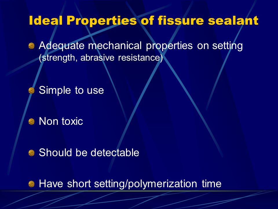 Ideal Properties of fissure sealant