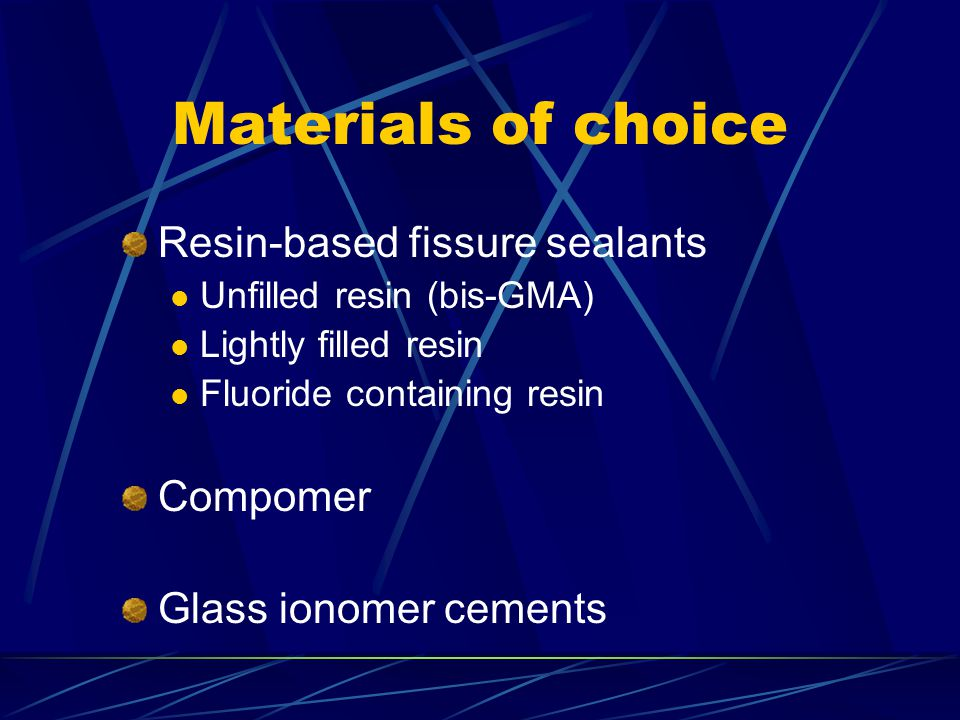 Materials of choice Resin-based fissure sealants Compomer