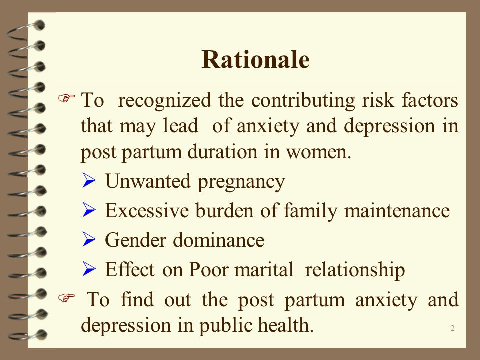 Rationale To recognized the contributing risk factors that may lead of anxiety and depression in post partum duration in women.