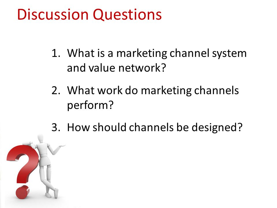 Discussion Questions What is a marketing channel system and value network What work do marketing channels perform