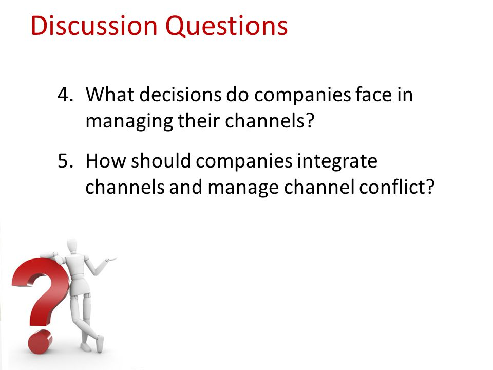 Discussion Questions What decisions do companies face in managing their channels