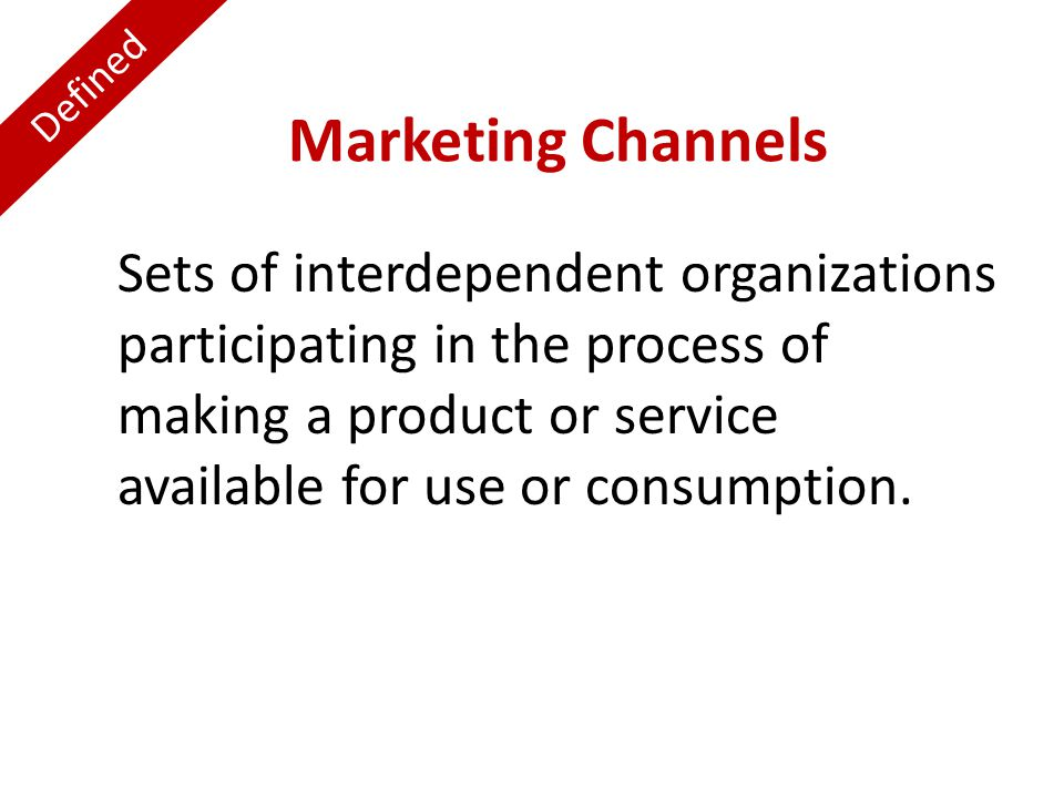 Defined Marketing Channels.
