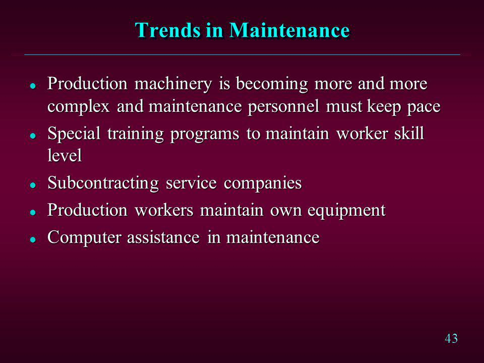 Trends in Maintenance Production machinery is becoming more and more complex and maintenance personnel must keep pace.