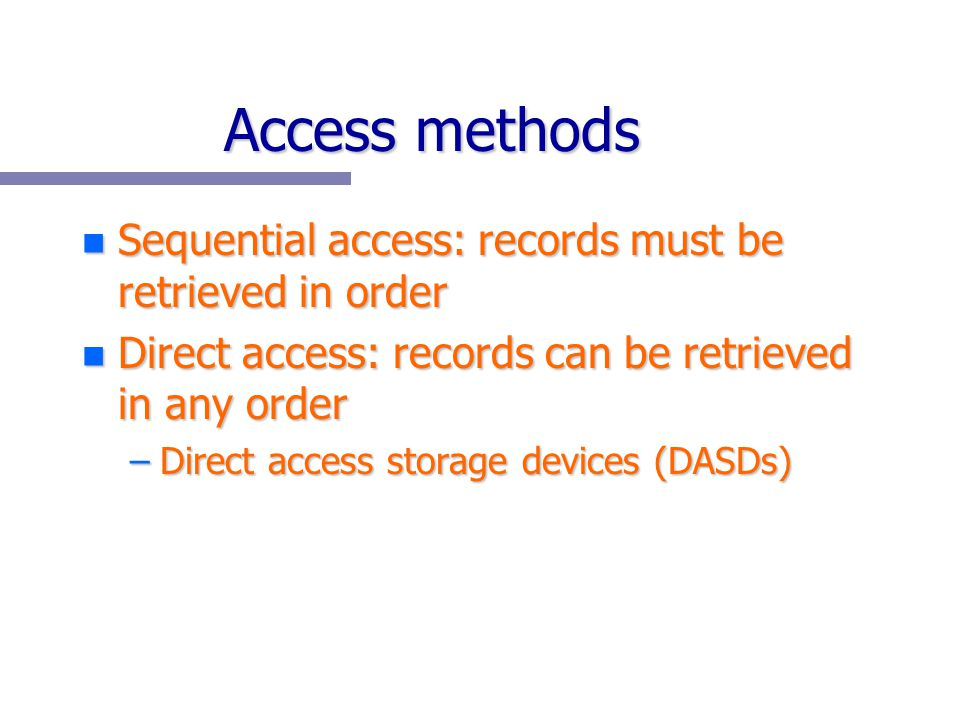 Access methods Sequential access: records must be retrieved in order